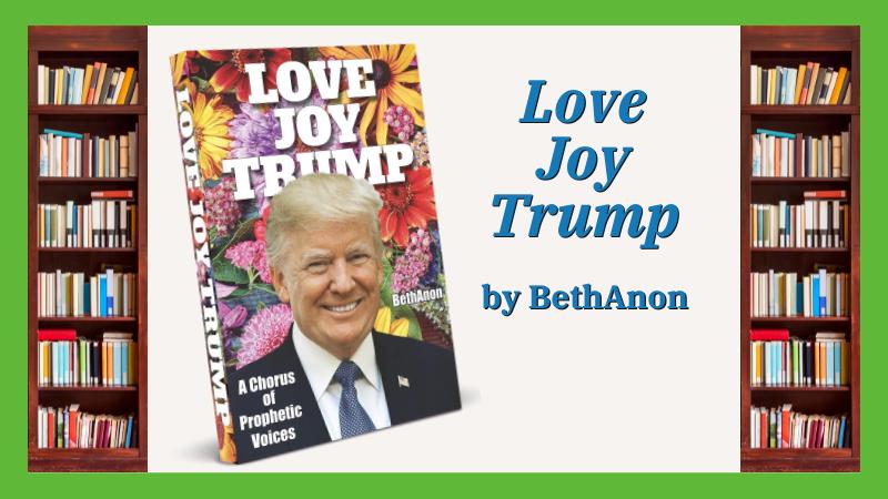 Love Joy Trump - A Chorus of Prophetic Voices
